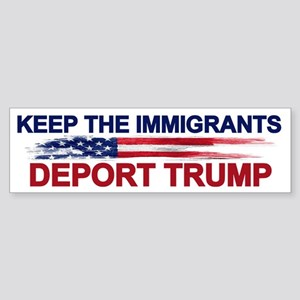 Keep The Immigrants Deport Trump Bumper Sticker