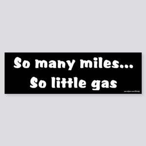 So Many Miles So Little Gas Bumper Sticker