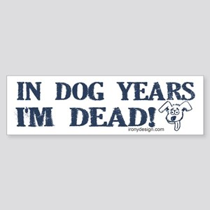 Dog Years Humor Bumper Sticker