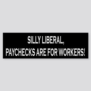 Silly Liberal Paychecks Are For Workers Sticker