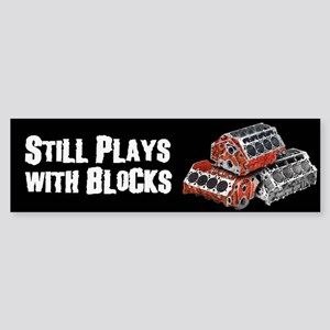 Still Plays With Blocks Bumper Sticker