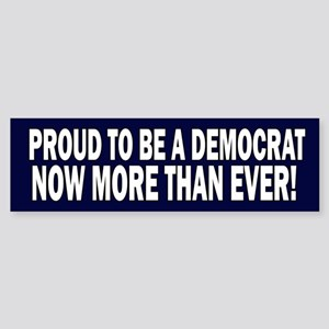 PROUD TO BE A DEMOCRAT!