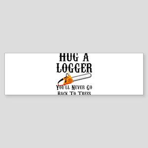 01a11aac Hug A Logger You'll Never Go Back T Bumper Sticker