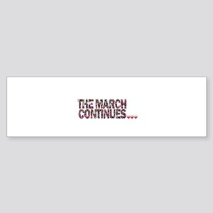 THE MARCH CONTINUES! Bumper Sticker