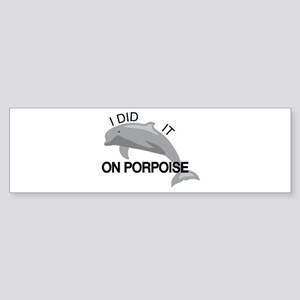 I did it on porpoise Pun Bumper Sticker