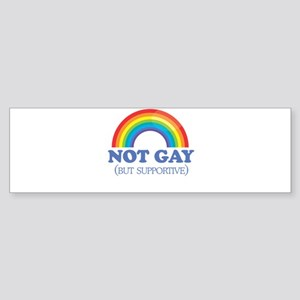 Not gay but supportive Bumper Sticker