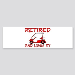 Retired And Lovin' It Bumper Sticker