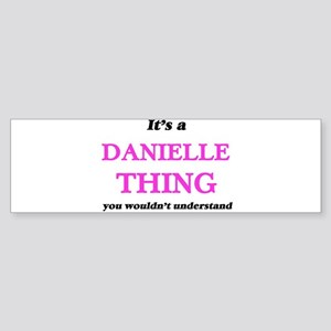 It's a Danielle thing, you woul Bumper Sticker