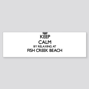 Keep calm by relaxing at Fish Creek Bumper Sticker
