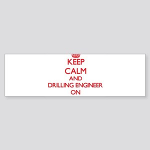 Keep Calm and Drilling Engineer ON Bumper Sticker