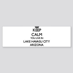 Keep calm you live in Lake Havasu C Bumper Sticker