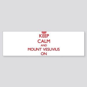 Keep Calm and Mount Vesuvius ON Bumper Sticker
