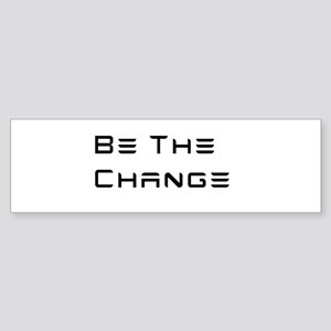 Be The Change (Tesla font style) Bumper Sticker
