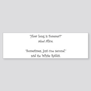 How Long Is Forever Alice Bumper Sticker