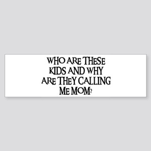 WHO ARE THESE KIDS Bumper Sticker