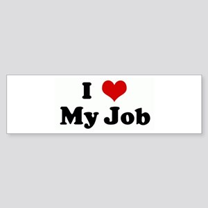 I Love My Job Bumper Sticker