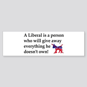 anti liberal give away Bumper Sticker