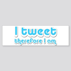 I Tweet Therefore I Am - Bumper Sticker