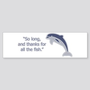 4fc34dcc5 So Long And Thanks For All The Fish Bumper Stickers - CafePress