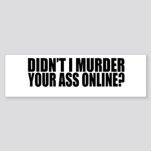 Murdered Online Bumper Sticker