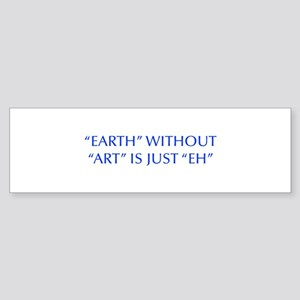 EARTH-WITHOUT-ART-OPT-BLUE Bumper Sticker