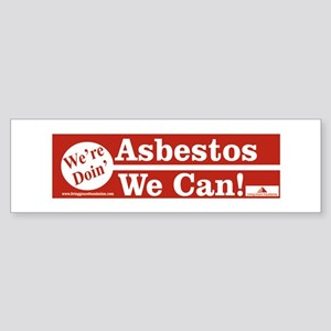 We're doin' Asbestos We Can!Bumper Sticker