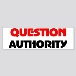 QUESTION AUTHORITY Bumper Sticker
