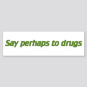 say perhaps to drugs Bumper Sticker