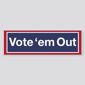 Vote 'em Out! (bumper) Bumper Sticker