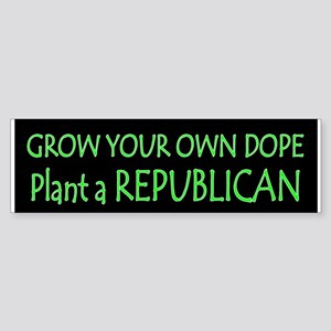 Grow your own dope. Plant a Repub Sticker (Bumper)