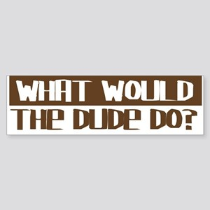 What Would The Dude Do? Bumper Sticker