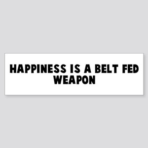 Happiness is a belt fed weapo Bumper Sticker