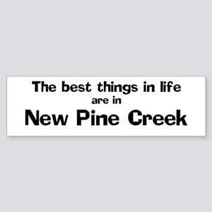 New Pine Creek: Best Things Bumper Sticker