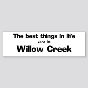 Willow Creek: Best Things Bumper Sticker