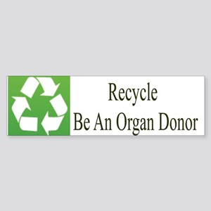 Recycle Be An Organ Donor Bumper Sticker