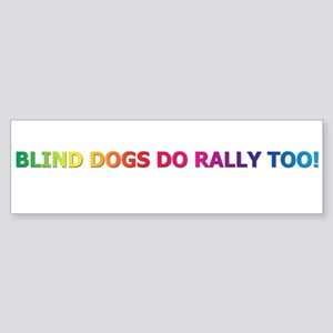 Blind Dogs Do Rally Too! Bumper Sticker