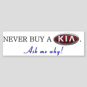 NEVER BUY A KIA - Ask me why! Bumper Sticker