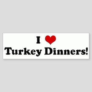 I Love Turkey Dinners! Bumper Sticker