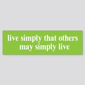 Live simply that others may s Bumper Sticker