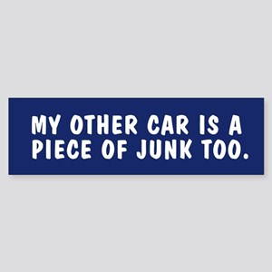 My other car is a piece of junk too bumpersticker