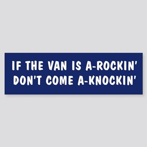 If the van is a rockin Bumper Sticker