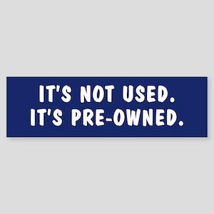 It's not used. It's pre-owned. bumper sticker