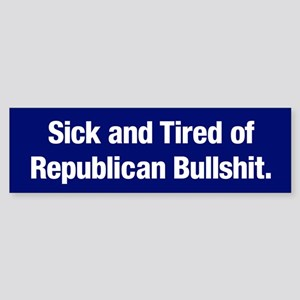 Tired Of Republican Bullshit Bumper Sticker