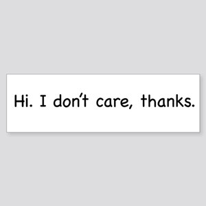 Hi. I don't care, thanks. Bumper Sticker