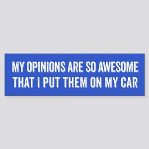 My Opinions Are So Awesome Bumper Sticker