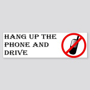 Hang up the phone and drive. Bumper Sticker