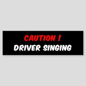 CAUTION DRIVER SINGING BUMPER STICK Bumper Sticker