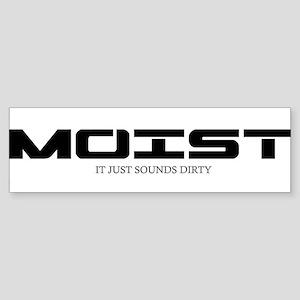 MOIST IT JUST SOUNDS DIRTY Bumper Sticker
