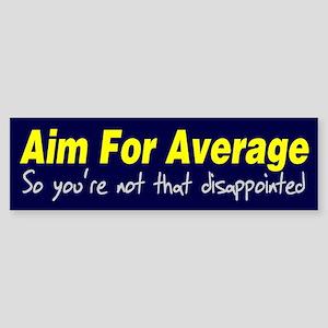 Aim for average so you're not Sticker (Bumper)