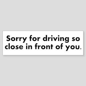 Sorry for driving so close Sticker (Bumper)